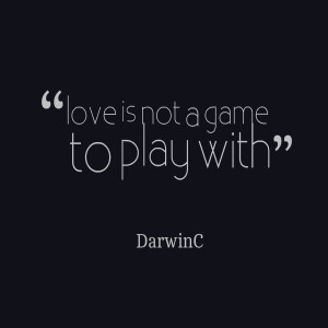 Quotes Picture: love is not a game to play with