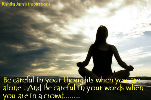 ... you are alone . And Be careful in your words when you are in a crowd