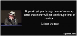 ... no money better than money will get you through times of no dope