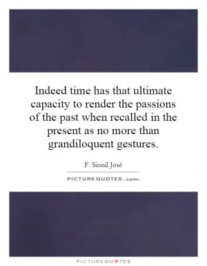 ... the present as no more than grandiloquent gestures. Picture Quote #1