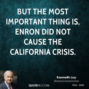 But the most important thing is, Enron did not cause the California ...