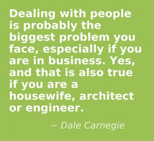 Dealing with people is probably the biggest problem you face ...