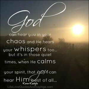 God can hear you in your chaos and He hears your whispers too… but ...