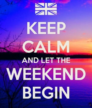 Keep calms and let the weekend begin!
