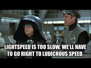 Ever watch Spaceballs?