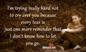 trying really hard not to cry over you because every tear is ...