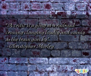 ... clanging loudly and vainly as the train goes by. -Christopher Morley