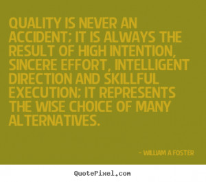 ... an accident; it is always.. William A Foster inspirational quotes