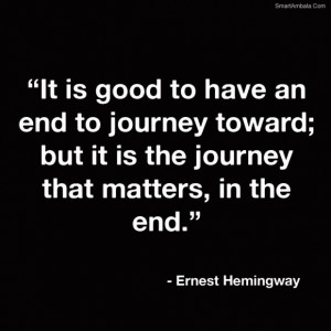 ... toward but it is the journey that matters in the end life quote