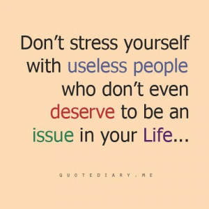 Dont stress yourself with useless people