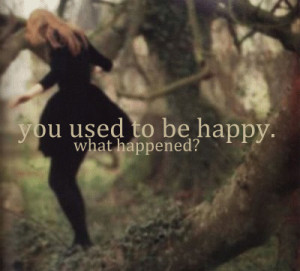 quotes you used to be happy what happened Life Quotes 118 You used ...