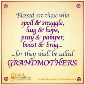And thid is truly something that all us Grandmothers Believe with all ...