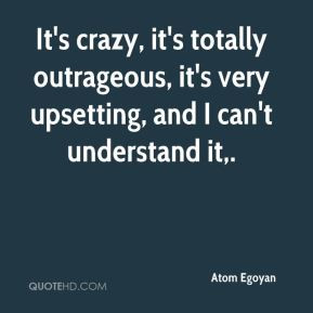 Atom Egoyan - It's crazy, it's totally outrageous, it's very upsetting ...