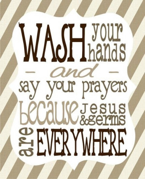 For Haydens Bathroom wash your hands and say your prayers because by ...