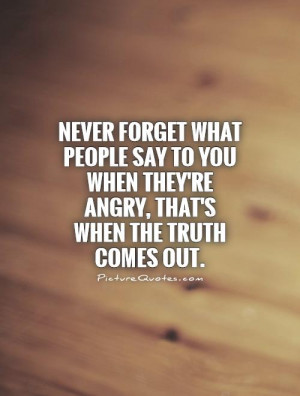 Truth Quotes Angry Quotes Never Forget Quotes