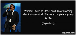 quote-women-i-have-no-idea-i-don-t-know-anything-about-women-at-all ...