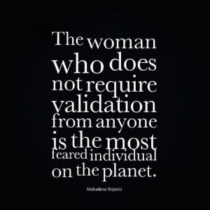 Self-validation is key in every aspect.