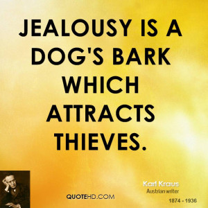 Jealousy is a dog's bark which attracts thieves.