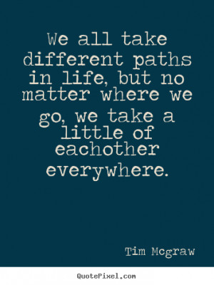 We all take different paths in life, but no matter where we go, we ...