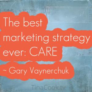 The best marketing strategy ever: CARE ~ Gary Vaynerchuk
