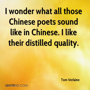 ... Chinese poets sound like in Chinese. I like their distilled quality