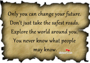 Only You Can Change Your Future ~ Future Quote