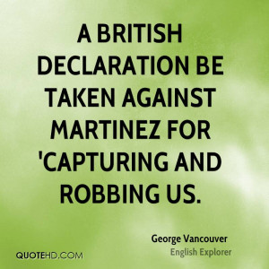 British declaration be taken against Martinez for 'capturing and ...