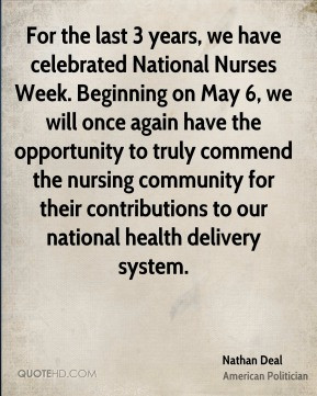 Nathan Deal - For the last 3 years, we have celebrated National Nurses ...