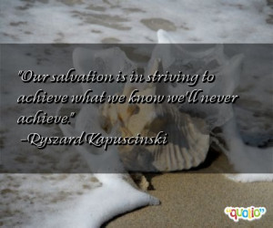 ... salvation is in striving to achieve what we know we'll never achieve