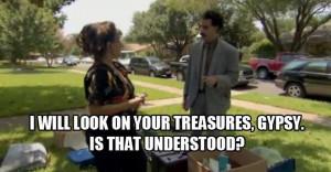 Borat Gypsy Quotes Upon your treasures gypsy