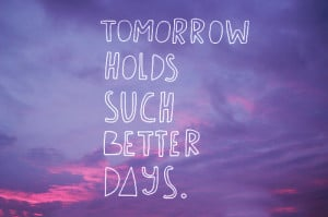 ... www quotes99 com tomorrow holds such better days img http www quotes99