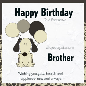 Happy Birthday To A Fantastic Brother .. Wishing you good health and ...