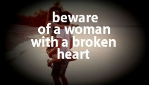 Beware of a woman with a broken heart