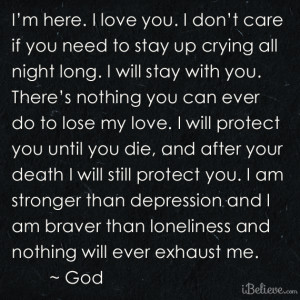 HERE. I LOVE YOU. I DON'T CARE IF YOU NEED TO STAY UP CRYING ALL ...