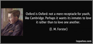 ... inmates to love it rather than to love one another. - E. M. Forster