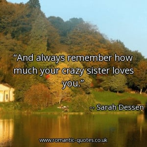 ... always-remember-how-much-your-crazy-sister-loves-you_403x403_13379.jpg