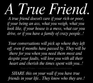 ... true friend doesn t care if you re rich or poor if you re being an