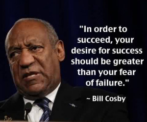 Famous Graduation Quote by Bill Cosby~In Order To Succeed, Your Desire ...