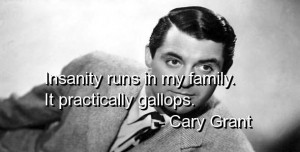 Cary grant quotes and sayings about yourself family insanity