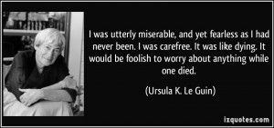 was utterly miserable, and yet fearless as I had never been. I was ...