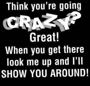 going crazy quotes, quotes about going crazy, crazy people quotes