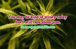 You may be kind of stinky today but I still care about you.Picture