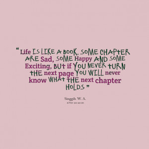 Quotes Picture: life is like a book, some chapter are sad, some happy ...