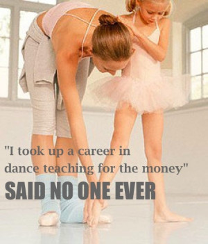 "Took Up A Career In Dance Teaching For The Money"" Said No One Ever ..."