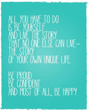 Be proud, be confident, and most of all, be happy.