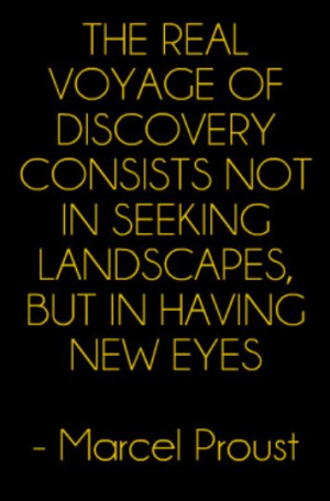 ... landscapes, but in having new eyes - Marcel Proust #Travel #Quote