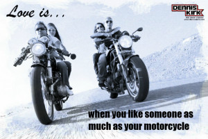 ... love is when you like someone almost as much as your motorcycle