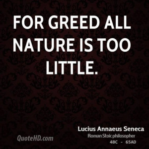 Lucius annaeus seneca statesman for greed all nature is too