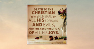 FB_Death-to-the-Christian-is-the-funeral-of-all-his-sorrows-and-evils ...