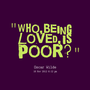 Quotes Picture: who, being loved, is poor?